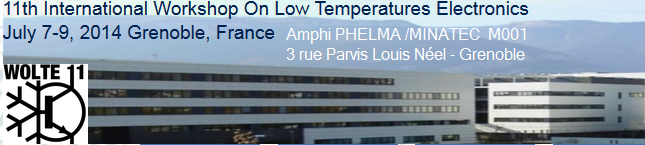 1th International Workshop On Low Temperatures Electronics July 7-9, 2014 Grenoble, France